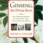 Ginseng the Divine Root by David Taylor Kaiser Farms